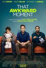 That Awkward Moment – Comedie romantică cu Zac Efron